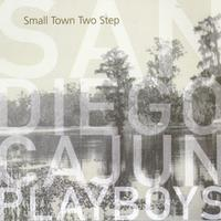 The San Diego Cajun Playboys -- Small Town Two Step © 2004